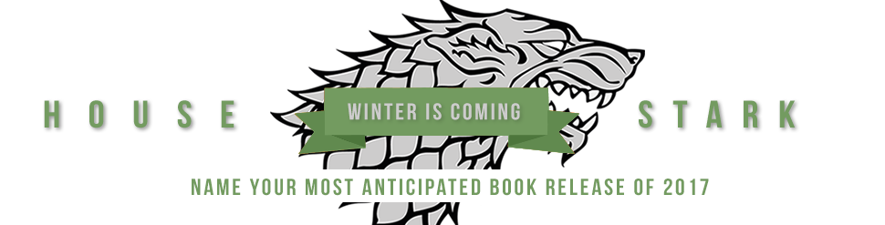 House Stark Winter is Coming Name Your Most Anticipated book release of 2019